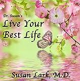 Dr. Susan's Live Your Best Life, Susan Lark, 1940188113