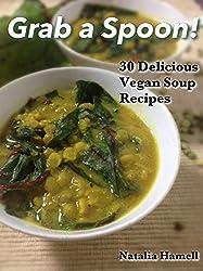 Grab A Spoon!: 30 Delicious Vegan Soup Recipes