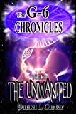 The Unwanted (The G-6 Chronicles Book 1)