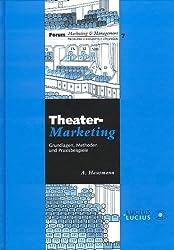 Theatermarketing: Grundlagen, Methoden und Praxisbeispiele