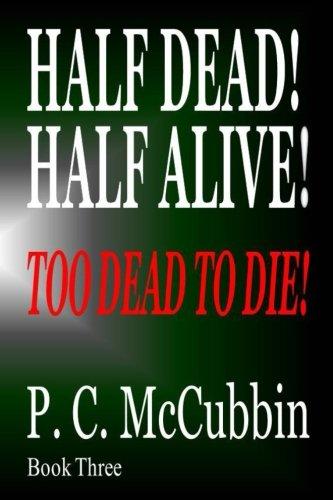 Half Dead!  Half Alive!  Too Dead to Die! (Volume 3) PDF