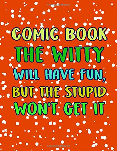 comic book the witty will have fun, but the stupid won't get it: Variety of Templates, 3-9 panel layouts Notebook and Sketchbook for Kids and Adults