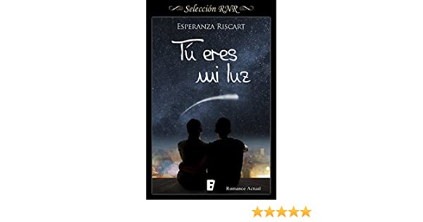 Tú eres mi luz (Spanish Edition) - Kindle edition by Esperanza Riscart. Literature & Fiction Kindle eBooks @ Amazon.com.