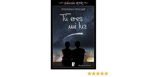 Tú eres mi luz (Spanish Edition) - Kindle edition by Esperanza Riscart. Literature & Fiction Kindle eBooks @ Amazon.com.