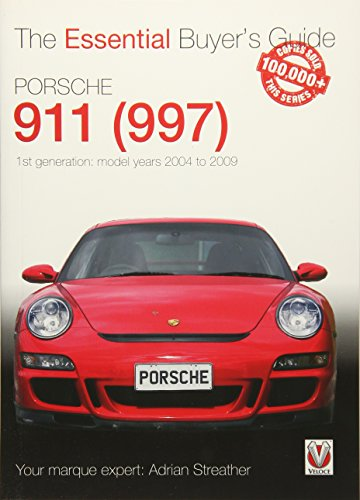 (Porsche 911 (997) - 1st generation: model years 2004 to 2009 (Essential Buyer's Guide))