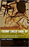 """Trump Sheep Look Up, by Dave Masko.  This collection of """"new journalism"""" reports and essays serves as a grim warning that all world citizens must not ignore the consequences of what the Trump administration is doing to American values, its culture an..."""