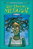 Say Cheese, Medusa! (Myth-O-Mania, Book 3), Kate McMullan, 0439540755