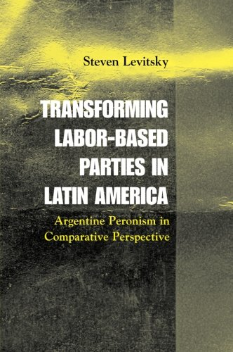 Transforming Labor-Based Parties in Latin America: Argentine Peronism in Comparative Perspective
