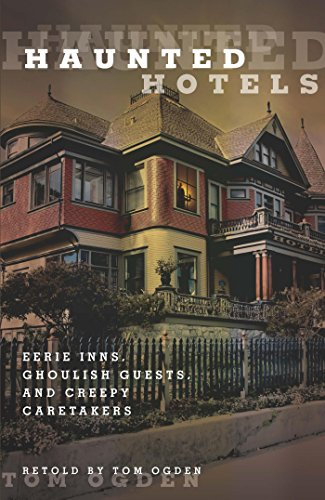 Haunted Hotels: Eerie Inns, Ghoulish Guests, and Creepy Caretakers -