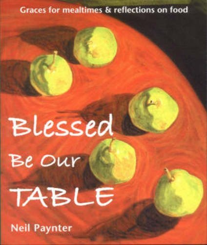Read Online Blessed be Our Table: Graces for Mealtimes and Reflections on Food pdf epub