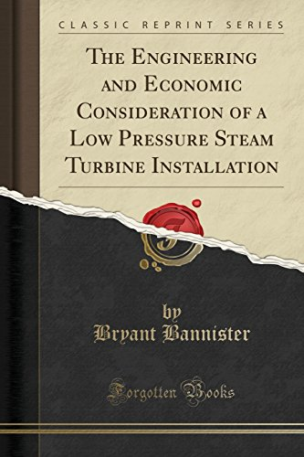 - The Engineering and Economic Consideration of a Low Pressure Steam Turbine Installation (Classic Reprint)