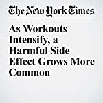 As Workouts Intensify, a Harmful Side Effect Grows More Common | Anahad O'Connor