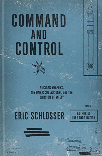 Command and Control: Nuclear Weapons, the Damascus Accident, and the Illusion of Safety (Thorndike Nonfiction) by Eric Schlosser (2013-09-18)