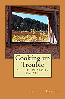 Cooking up Trouble at the Peabody Palace by [Tweedt, Jewell]
