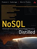 NoSQL Distilled: A Brief Guide to the Emerging World of Polyglot Persistence