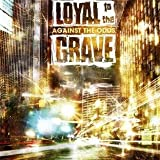 Against the Odds by Loyal To The Grave (2012-04-24)