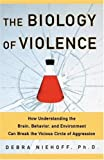 The Biology of Violence, Debra Niehoff, 0743237765