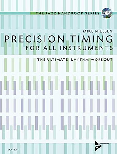 Precision Timing for All Instruments: The Ultimate Rhythm Workout, Book & CD (Advance Music)