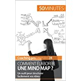 Comment élaborer une mind map ?: Un outil pour structurer facilement vos idées (Coaching pro t. 28) (French Edition)