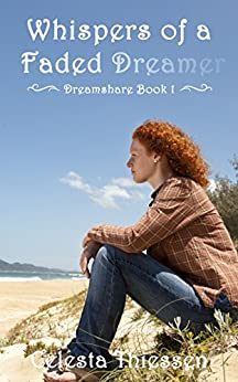 Whispers of a Faded Dreamer (Dreamshare Book 1) by [Thiessen, Celesta]