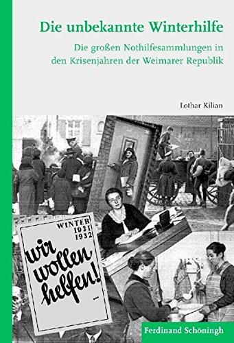 Die unbekannte Winterhilfe. Die großen Nothilfesammlungen in den Krisenjahren der Weimarer Republik
