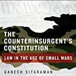 The Counterinsurgent's Constitution: Law in the Age of Small Wars | Ganesh Sitaraman