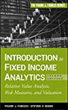 Introduction to Fixed Income Analytics, Second Edition:  Relative Value Analysis, Risk Measures, andValuation