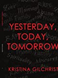 Yesterday Today Tomorrow, Kristina Gilchrist, 1434301788