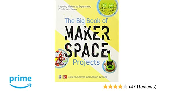 Amazon.com: The Big Book of Makerspace Projects: Inspiring Makers to ...