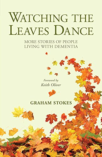 Watching the Leaves Dance: More stories of people living with dementia