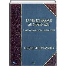 La vie en France au moyen âge: d'après quelques moralistes du temps (French Edition)
