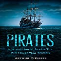 Pirates: True and Untold Stories That Will Shiver Your Timbers - 2nd Edition Audiobook by Arthur O'Keeffe Narrated by JD Kelly