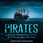 Pirates: True and Untold Stories That Will Shiver Your Timbers - 2nd Edition | Arthur O'Keeffe