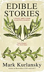 Edible Stories: A Novel about Food in Sixteen Courses