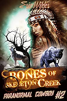 Bones of Skeleton Creek: Fun romantic historical and humorous paranormal mystery suspense time travel thriller (Paranormal Cowboy Book 2): A Buck McDivit Paranormal Mystery by [Wilder, Eric]