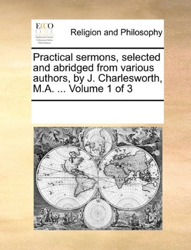 Practical sermons, selected and abridged from various authors, by J. Charlesworth, M.A. ...  Volume 1 of 3 PDF
