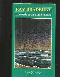 La muerte es un asunto solitario par Bradbury