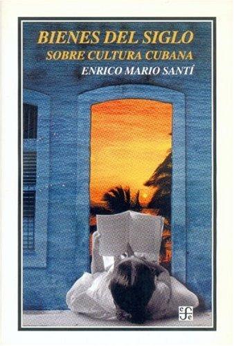Bienes del siglo. Sobre cultura cubana (Historia) (Spanish Edition)