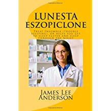 LUNESTA (Eszopiclone): Treat Insomnia (trouble sleeping), or helps you get to sleep faster and sleep through the night