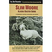 Slim More, Alaska Master Guide: A Sourdough's Hunting Adventures and Wisdom