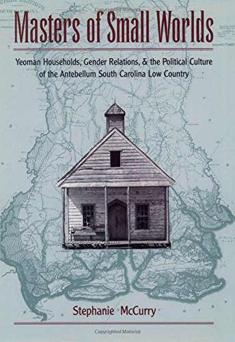 Master World Map - Masters of Small Worlds: Yeoman Households, Gender Relations, and the Political Culture of the Antebellum South Carolina Low Country