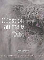 La question animale : Entre science, littérature et philosophie