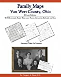 Family Maps of Van Wert County, Ohio, Deluxe Edition : With Homesteads, Roads, Waterways, Towns, Cemeteries, Railroads, and More, Boyd, Gregory A., 1420310844