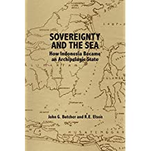 Sovereignty and the Sea: How Indonesia Became an Archipelagic State