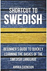 Shortcut to Swedish: Beginner's Guide to Quickly Learning the Basics of the Swedish Language Paperback