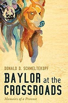 Baylor at the Crossroads: Memoirs of a Provost by [Schmeltekopf, Donald D.]