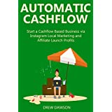 AUTOMATIC CASHFLOW (2016 bundle): Start a Cashflow Based Business via Instagram Local Marketing and Affiliate...