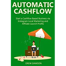 AUTOMATIC CASHFLOW (2016 bundle): Start a Cashflow Based Business via Instagram Local Marketing and Affiliate Launch Profits