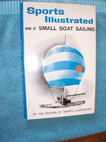 Sports Illustrated Volume of Small Boat Sailing