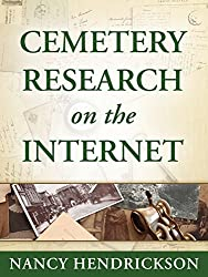 Cemetery Research on the Internet (A Genealogy Guide) (One-Hour Genealogist Book 5)